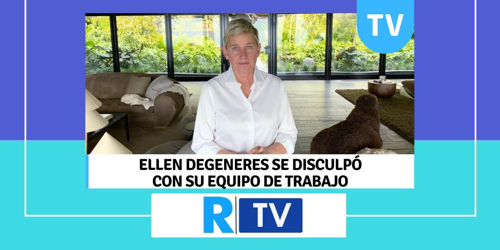 ELLEN DEGENERES SE DISCULPÓ CON SU EQUIPO DE TRABAJO