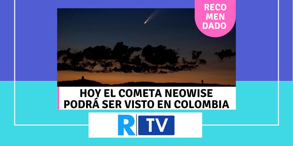 Hoy el cometa Neowise podrá verse en Colombia
