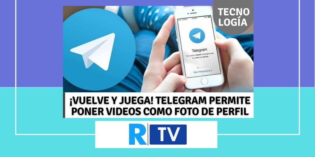 ¡VUELVE Y JUEGA! TELEGRAM PERMITE PONER VIDEOS COMO FOTO DE PERFIL