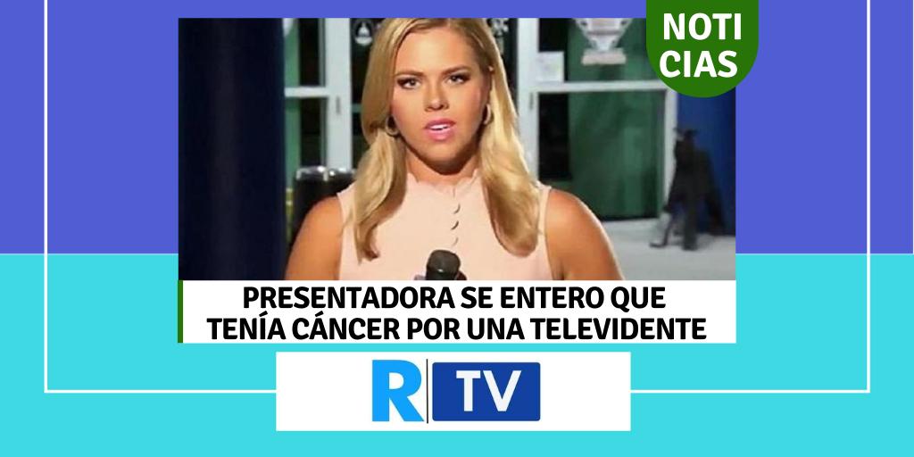 Presentadora se enteró que tenía cáncer por una televidente
