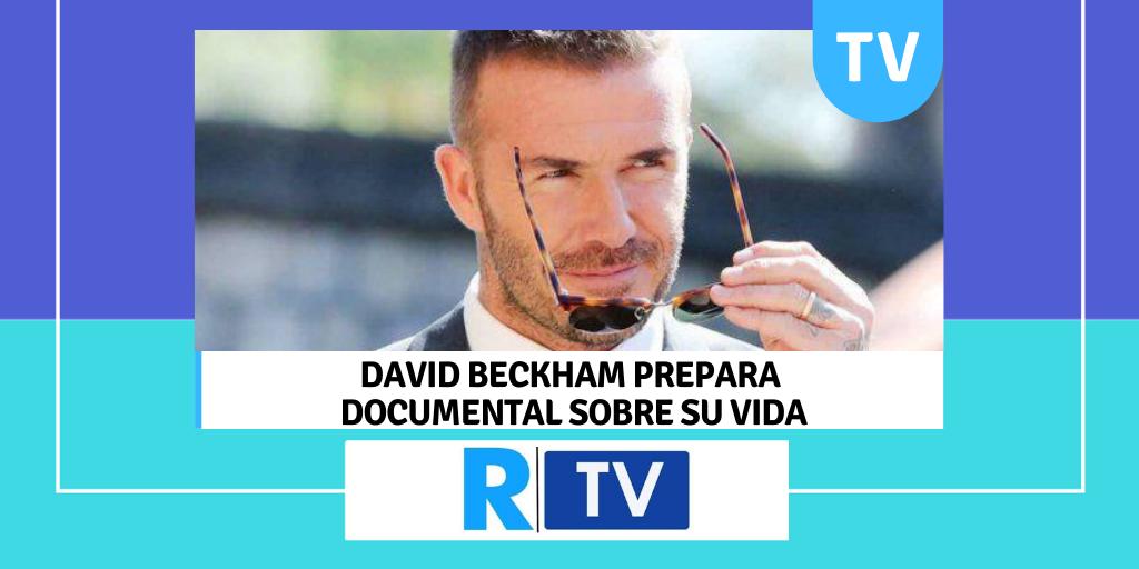DAVID BECKHAM PREPARA DOCUMENTAL SOBRE SU VIDA