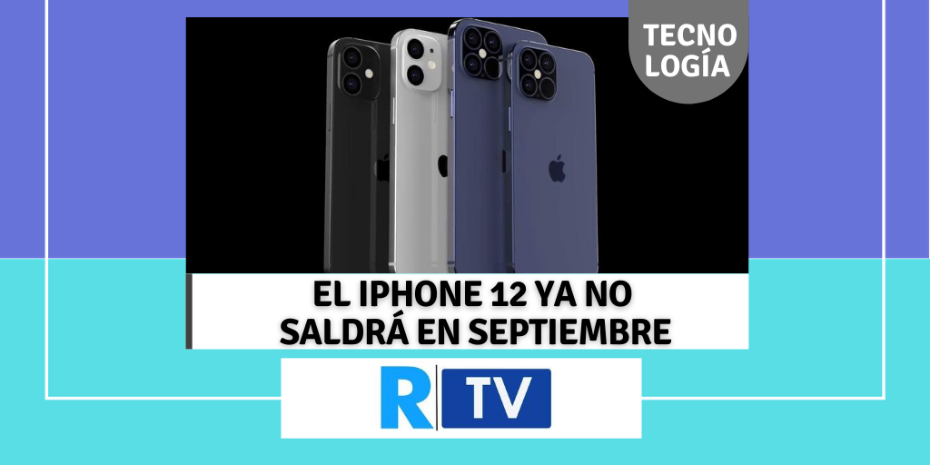 EL IPHONE 12 YA NO SALDRÁ EN SEPTIEMBRE
