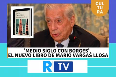 'Medio siglo con Borges', el nuevo libro de Mario Vargas Llosa