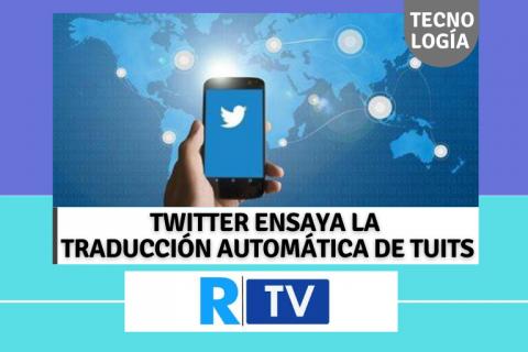 TWITTER ENSAYA LA TRADUCCIÓN AUTOMÁTICA DE TUITS