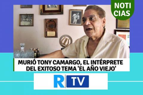 MURIÓ TONY CAMARGO, EL INTÉRPRETE DEL EXITOSO TEMA 'EL AÑO VIEJO'