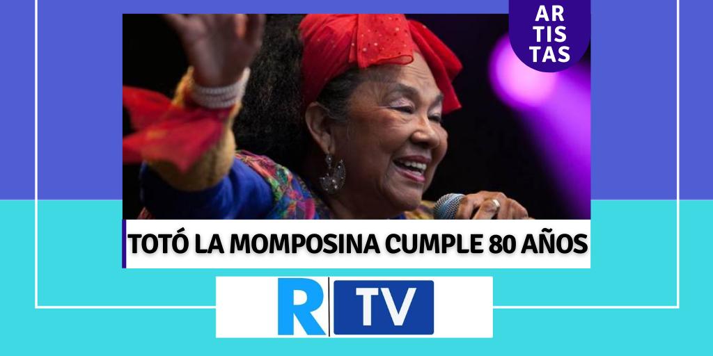 TOTÓ LA MOMPOSINA CUMPLE 80 AÑOS