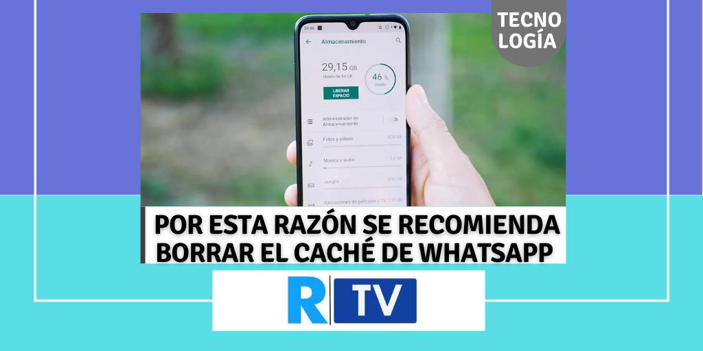 POR ESTA RAZÓN SE RECOMIENDA BORRAR EL CACHÉ DE WHATSAPP