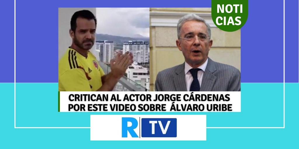CRITICAN AL ACTOR JORGE CÁRDENAS POR ESTE VIDEO SOBRE ÁLVARO URIBE